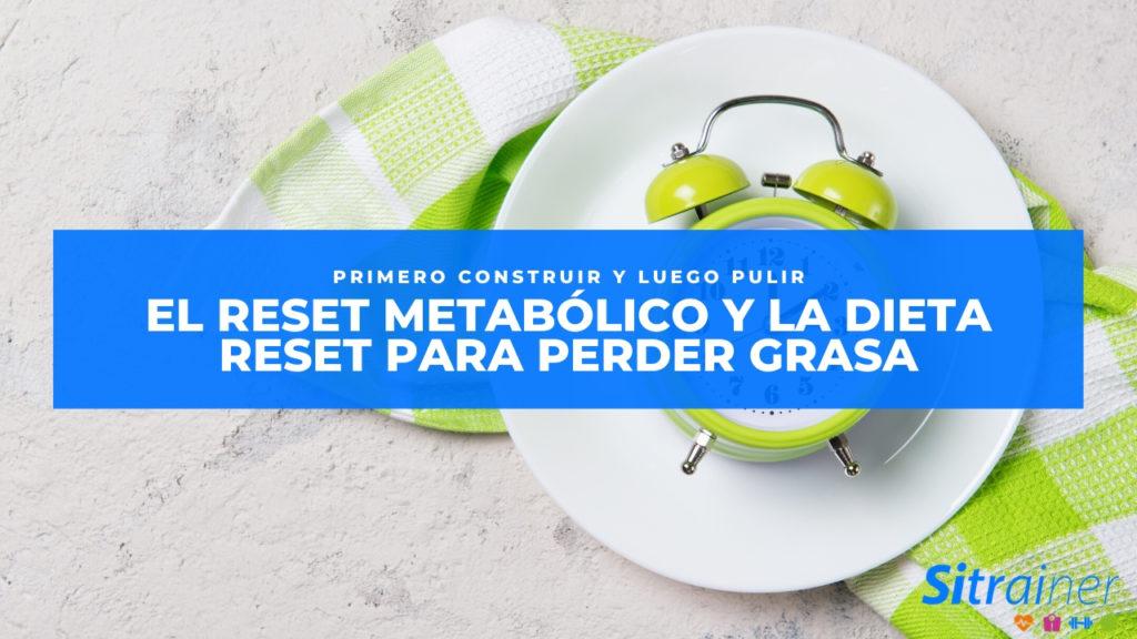 El reset metabólico y la dieta reset para perder grasa