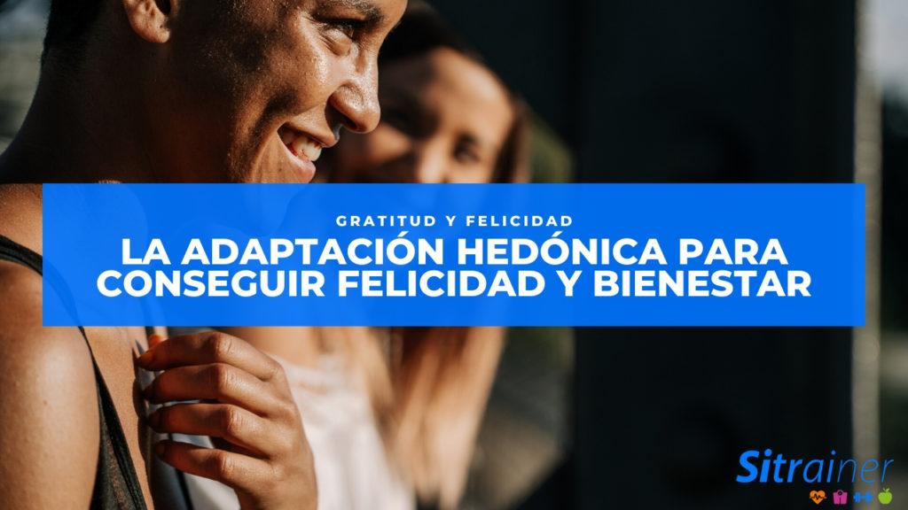 La adaptación hedónica para conseguir felicidad y bienestar