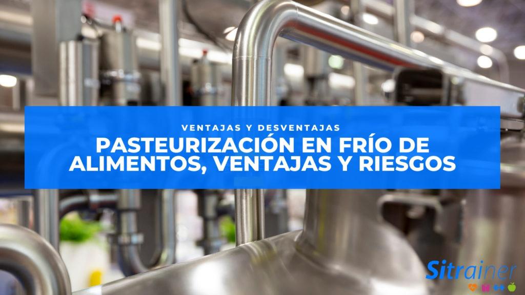 Pasteurización en frío de alimentos ventajas y riesgos