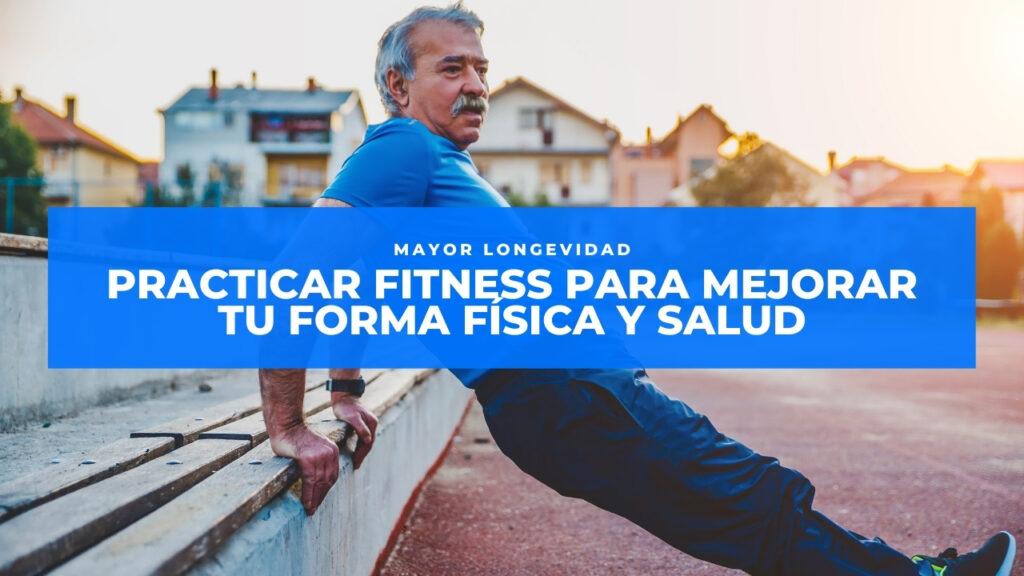 Practicar fitness para mejorar tu forma fisica y salud