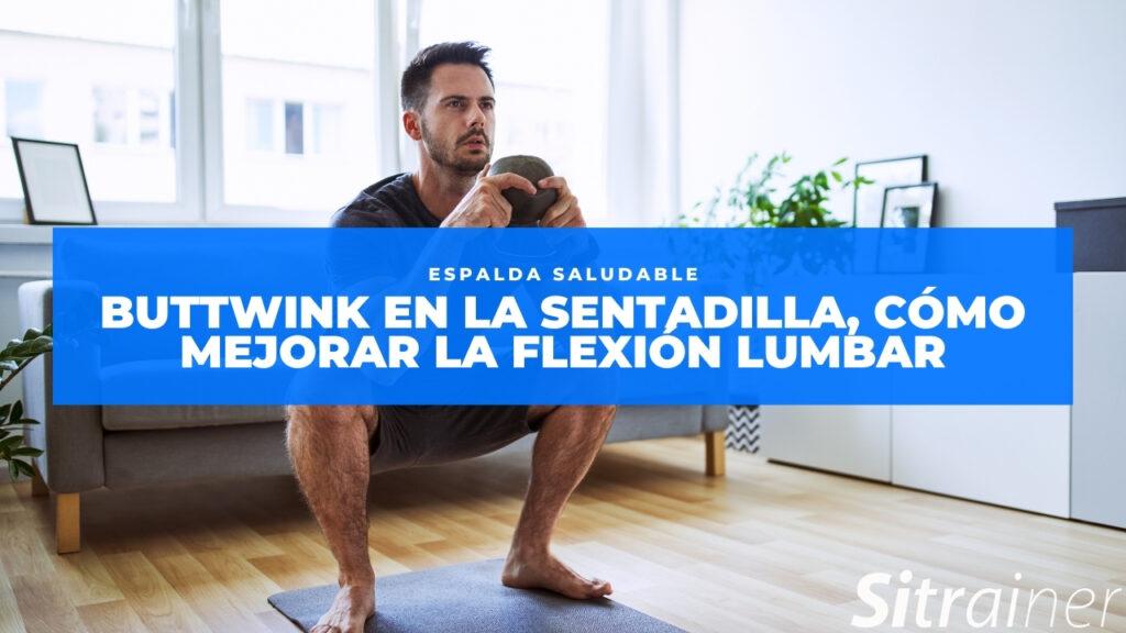 Buttwink en la sentadilla, cómo mejorar la flexión lumbar