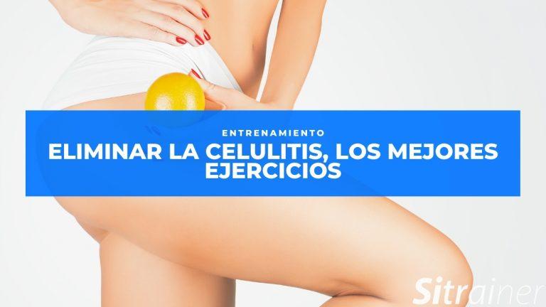 Eliminar la celulitis los mejores ejercicios