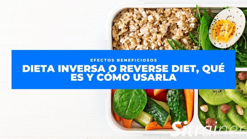 Dieta inversa o reverse diet, qué es y cómo usarla