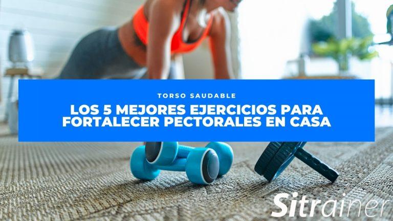 Los 5 mejores ejercicios para fortalecer pectorales en casa