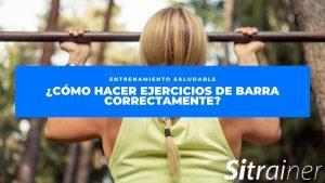 Cómo hacer ejercicios de barra correctamente